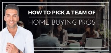 How To Pick A Team Of Home Buying Pros