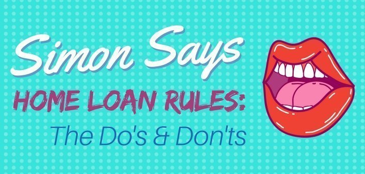 Simon Says (The Do's & Don'ts – Home Loan Rules)