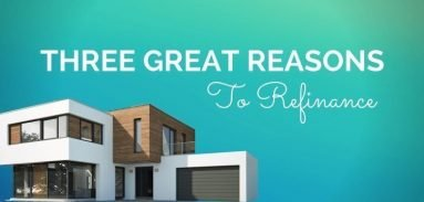 3 Great Reasons To Refinance